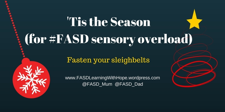 Tis the season (for #FASD sensory overload